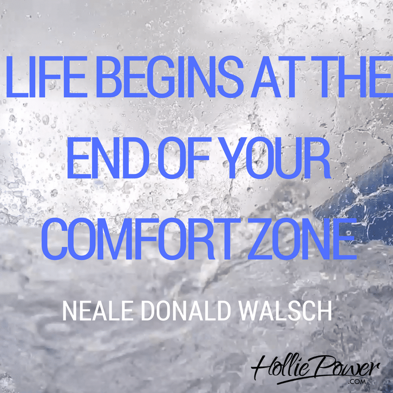 Life begins at the end of your comfort zone Neale Donald Walsch